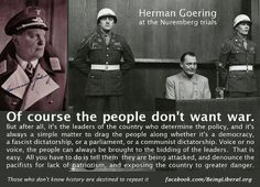 How to make people afraid and suspicious of one another.  Thinking that created the opportunity for Hitler and his reign of terror.  Goering says it can happen anywhere as it did in Germany.