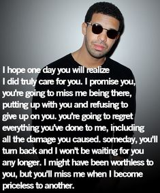 #Drake I hope you realize this. Even though you still have too much pride to admit it. I hope you regret the things you did and the damage you caused.