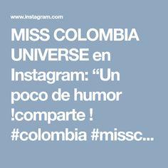"""MISS COLOMBIA UNIVERSE en Instagram: """"Un poco de humor !comparte ! #colombia #misscolombia #missuniverse"""" • Instagram"""