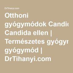 Otthoni gyógymódok Candida ellen | Természetes gyógymód | DrTihanyi.com