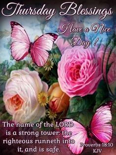 Thursday Blessings. Proverbs 18:10 KJV Have a Nice Day!