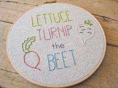 Embroidery Hoop Art. Lettuce Turnip the Beet. Funny Embroidery Hoop