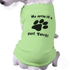 My mom is a  Vet Tech! Dog T-shirt will need this one day....my pups need these!