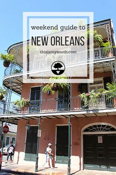 Weekend Guide to New Orleans, via thisismysouth.com