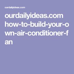 ourdailyideas.com how-to-build-your-own-air-conditioner-fan