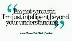 But also sarcastic ;)