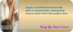 Reye's Syndrome, Aspirin and Breastfeeding; Aspirin is transferred to breastmilk, so don't take aspirin and breastfeed!