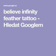 believe infinity feather tattoo - Hledat Googlem