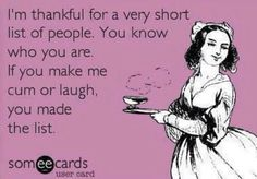 You know who you are...sassy, sweet,Chrissy ,Jo...I can safely say you only make me laugh and I'm good with this :-D