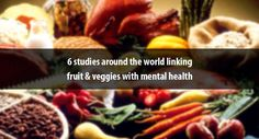 6 studies around the world linking fruit & veggies with mental health I have my opinion....I post you decide!