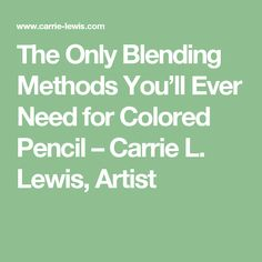 The Only Blending Methods You'll Ever Need for Colored Pencil – Carrie L. Lewis, Artist