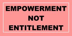 Empowerment, not entitlement E Cards, Truths, Community, Thoughts, Contemporary, Feelings, Woman, Ecards, Electronic Cards