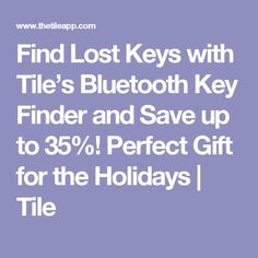 Find Lost Keys with Tile's Bluetooth Key Finder and Save up to 35%! Perfect Gift for the Holidays | Tile