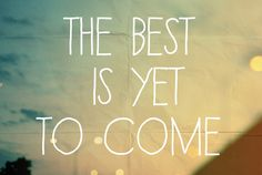 best is yet to come - Hledat Googlem