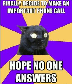 Yes, exactly.  Or someone tells me I have to make an important phone call..why would I volunteer???