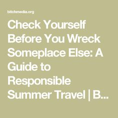 Check Yourself Before You Wreck Someplace Else: A Guide to Responsible Summer Travel   Bitch Media