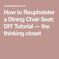 How to Reupholster a Dining Chair Seat: DIY Tutorial — the thinking closet
