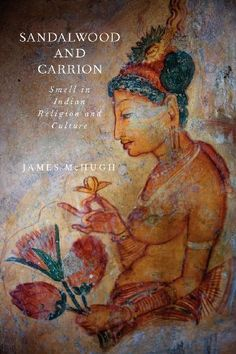 Sandalwood and Carrion: Smell in Indian Religion and Culture by James McHugh