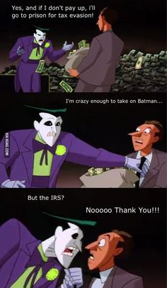 I'm crazy enough to take on Batman.....but the IRS?  Noooo thank you!!!!