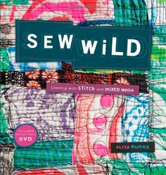 Sew Wild: Creating With Stitch and Mixed Media by Alisa Burke http://smile.amazon.com/dp/1596683503/ref=cm_sw_r_pi_dp_3yiFvb062KN2Q