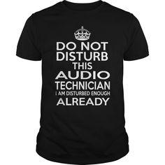 AUDIO TECHNICIAN DO NOT DISTURB THIS I AM DISTURBED ENOUGH ALREADY T-Shirts, Hoodies. Check Price Now ==► https://www.sunfrog.com/LifeStyle/AUDIO-TECHNICIAN--DISTURB-T4-Black-Guys.html?id=41382