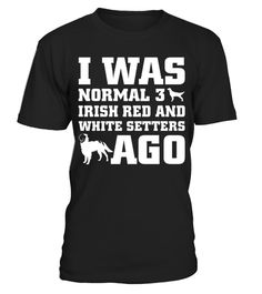 # I Was Normal 3 Irish Red and White Setters Ago Christmas Funny Gifts T-shirt .  Shirts says I Was Normal 3 Irish Red and White Setters Ago.Best present for Halloween, Mother's Day, Father's Day, Grandparents Day, Christmas, Birthdays everyday gift ideas or any special occasions.HOW TO ORDER:1. Select the style and color you want:2. Click Reserve it now3. Select size and quantity4. Enter shipping and billing information5. Done! Simple as that!TIPS: Buy 2 or more to save shipping cost!This…