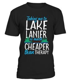 """# Lake Lanier Is Cheaper Than Therapy T-Shirt 