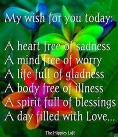 Good morning! Here is my wish and prayer for each one of you today. Many blessings, Cherokee Billie