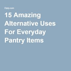 15 Amazing Alternative Uses For Everyday Pantry Items
