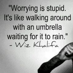 so true. Don't worry be happy ♥a