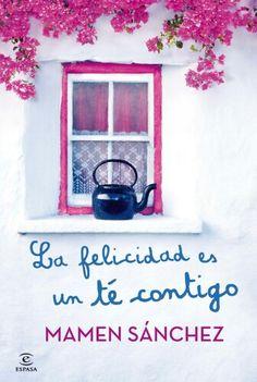 La felicidad es un té contigo. Mamen Sánchez.
