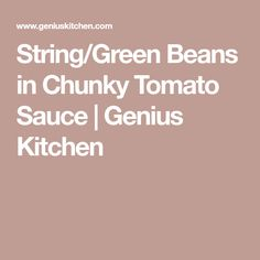 String/Green Beans in Chunky Tomato Sauce | Genius Kitchen
