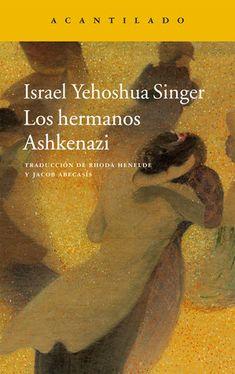 Los hermanos Ashkenazi / Israel Yehoshua Singer ; traducción del yiddish de Rhoda Henelde Abecassis y Jacob Abecassis