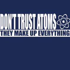 Don't Trust Atoms They Make Up Everything T-Shirt Atom Chemistry Funny Geekery Geek Nerd Humor Tee Shirt Tshirt Mens Womens Kids S-3XL on Etsy, $14.95