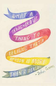 Already loved this quote. Then found out it was said by John green. Now love quote a thousand times more.