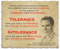here is no other subject on which the average mind is so much confused as the subject of tolerance and intolerance… - Ven. Fulton J. Sheen
