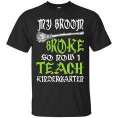 My Broom Broke so Now I Teach Kindergarten  T-Shirt