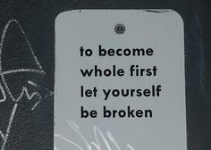 could not agree more. in order to become the person you are suppose to be, sometimes you need to be broken first, as crazy as that sounds.