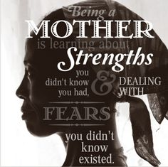 Being a mother is learning about strengths you didn't know you had & dealing with fears you didn't know existed #mothersday #quote