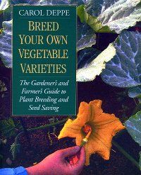 Breed Your Own Vegetable Varieties...This book made understanding the process of plant breeding and saving seeds so much easier.