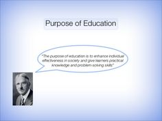 John Dewey aligns with the progressivist school of educational philosophy that believes being educated means being equipped with practical knowledge to solve problems.