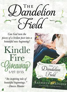 """Kathryn Springer is celebrating the release of her newest novel, """"The Dandelion Field,"""" with a Kindle Fire giveaway and blog tour. Click for details!"""