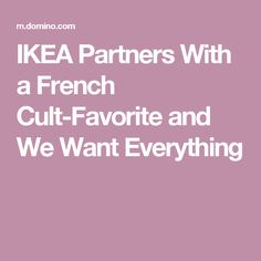 IKEA Partners With a French Cult-Favorite and We Want Everything