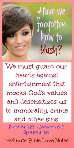 In Jeremiah 15, God describes people who have lost their consciences as people who no longer know how to blush. We must guard our hearts to avoid becoming comfortable with sin. ~ Click image and when it enlarges, click again to read this 1-minute devotion.