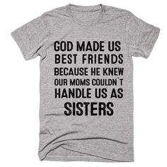 God Made Us Best Friends Because He Knew Our Moms Could`t hande us as Sisters T-Shirt