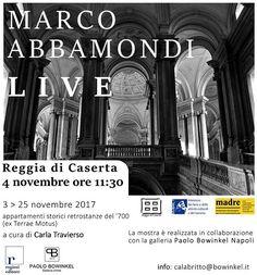 """Inaugurerà sabato 4 novembre 2017 ore 11.30 presso la Reggia di Caserta (retrostanze  appartamenti storici del 700') """"LIVE"""" la nuova personale dell'artista Marco Abbamondi."""