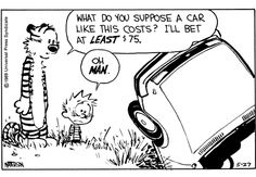 Calvin and Hobbes (DA) - What do you suppose a car like this costs? I'll bet at LEAST $75.