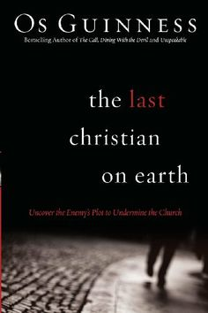 The Last Christian on Earth: Uncover the Enemy's Plot to Undermine the Church by Os Guinness, http://www.amazon.com/dp/0830751254/ref=cm_sw_r_pi_dp_maS6sb0MXZ218