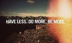 My goal in life...especially in the mountains and everywhere else I travel