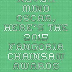 Never mind Oscar, here's the 2015 FANGORIA Chainsaw Awards Nominees Ballot! | FANGORIA®